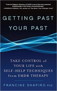 Getting Past Your Past: Take Control of Your Life with Self-Help Techniques from EMDR Therapy By Francine Shapiro