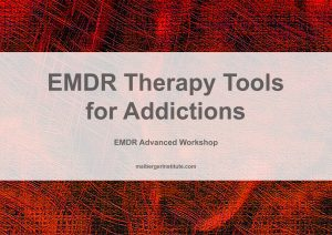 EMDR Advanced Workshops - EMDR Therapy Tools for Addictions - 2018